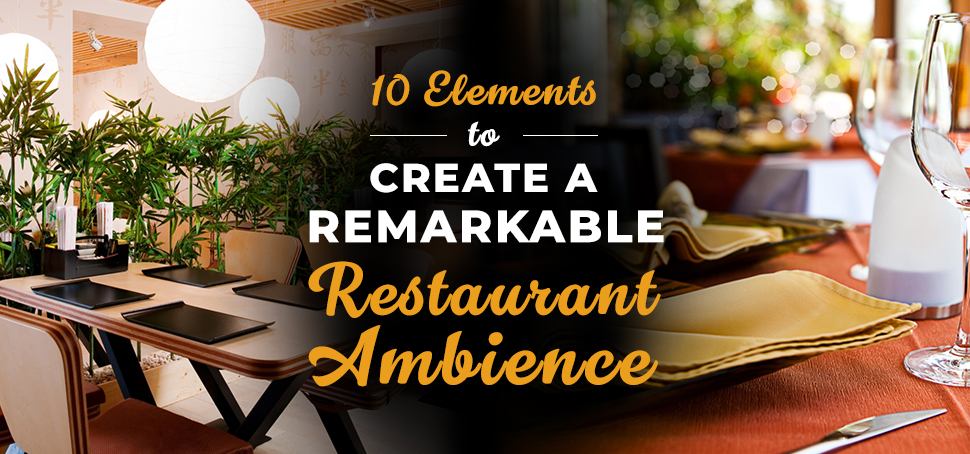 10 elements to create a remarkable restaurant ambience